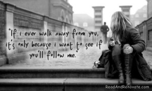 If I Ever Walk Away From You ~ Being In Love Quote