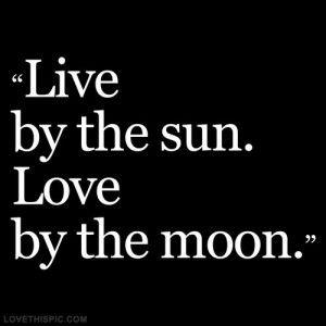 Sun And Moon Quote Tumblr Live by the sun, love by the