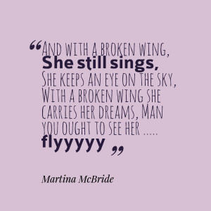 Quotes Picture: and with a broken wing, she still sings, she keeps an ...