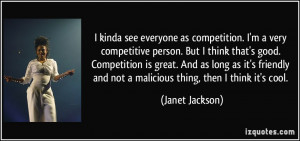 very competitive person. But I think that's good. Competition is great ...