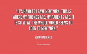 quote-Jonathan-Ames-its-hard-to-leave-new-york-this-171251.png