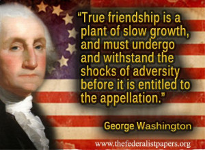 George Washington Quote – True Friendship