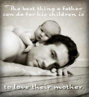 The Best Thing A Father Can Do For His Children Is To Love Their ...