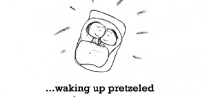 Happiness is, waking up pretzeled in your arms.
