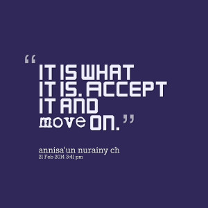 Quotes Picture: it is what it is accept it and move on