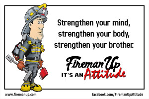 Firefighter Quotes About Brotherhood Fireman up motto.
