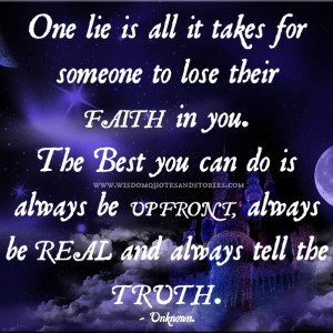... do is always be upfront, always be real and always tell the truth