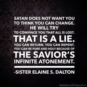 Satan does not want you to think you can change. He will try to ...