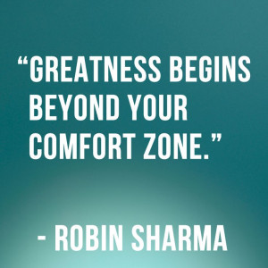 Greatness begins beyond your comfort zone.