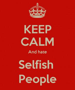 Hate Selfish People And hate selfish people