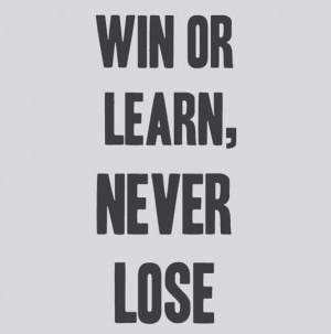 Win or learn, never lose best inspirational quotes