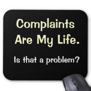 Complaints Are My Life - Funny Office Quote Mouse Pad