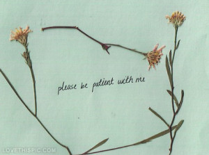 Please be patient with me