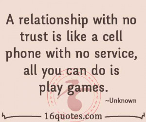relationship with no trust is like a cell phone with no service, all ...