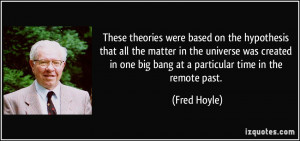 These theories were based on the hypothesis that all the matter in the ...
