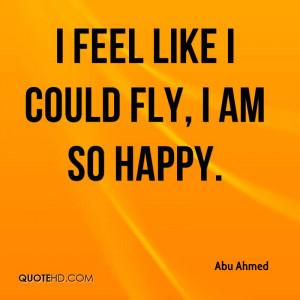 feel like I could fly, I am so happy.