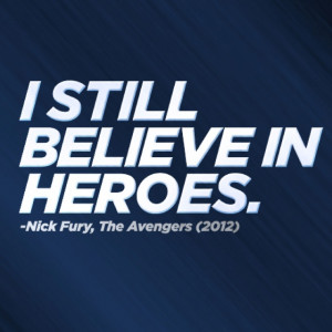 Avengers quotes. i still believe in heroes. Best quote ever ...