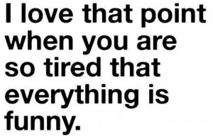 ... you-are-so-tired-that-everything-is-funny-Love-quote-pictures-500x320