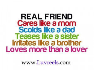 Real friend cares like a mom scolds like a dad teases like a sister ...