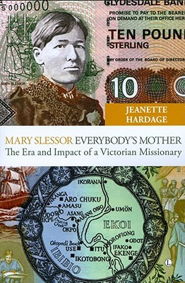 Mary Slessor, Everybody's Mother: The Era and Impact of a Victorian ...