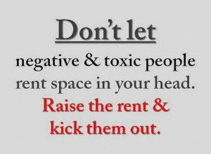 Negative and toxic people...