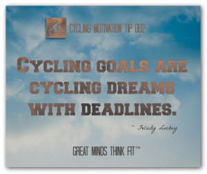 cycling goals are cycling dreams with deadlines felicity luckey