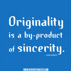 Originality-is-a-by-product-of-sincerity-quotes..jpg