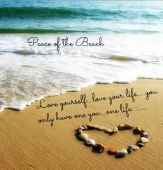 Love yourself and life quote via Peace of the Beach on Facebook at www ...
