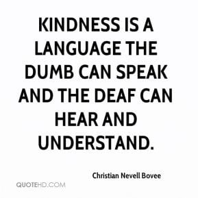 ... is a language the dumb can speak and the deaf can hear and understand