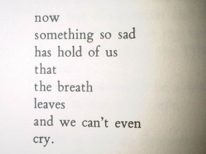 Charles Bukowski...But the tears do come...and they're always waiting ...