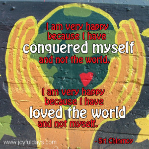 love this quote, though I'd never heard of Sri Chinmoy. It was a ...