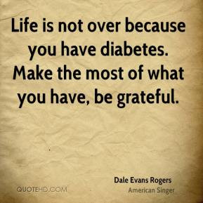 Dale Evans Rogers - Life is not over because you have diabetes. Make ...