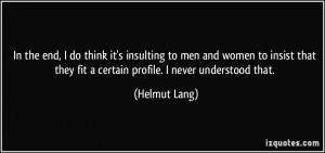 In the end, I do think it's insulting to men and women to insist that ...