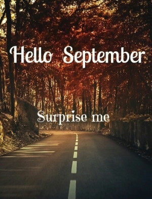 Hello September, surprise me