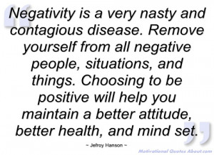 negativity is a very nasty and contagious jefroy hanson