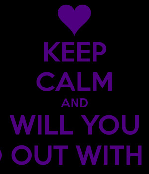 KEEP CALM AND WILL YOU GO OUT WITH ME