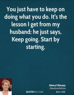 You just have to keep on doing what you do. It's the lesson I get from ...