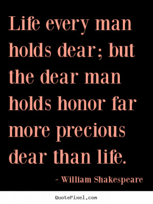 ... quotes about life - Life every man holds dear; but the dear man holds