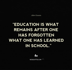 Albert Einstein Funny Quotes Education is what remains after one has ...