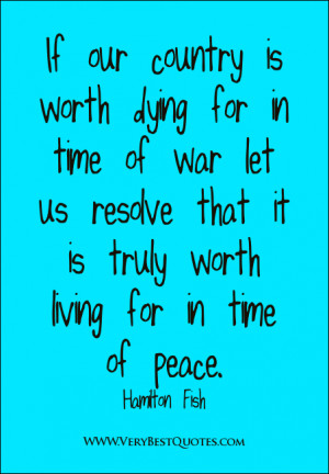 If our country is worth dying for in time of war let us resolve that ...