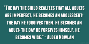 The day the child realizes that all adults are imperfect, he becomes ...