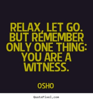 ... only one thing: you are a witness. Osho great inspirational quote