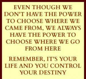 Quotes about you control your destiny