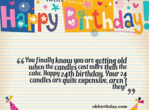 ... Happy 24th birthday. Your 24 candles are quite expensive, aren't they