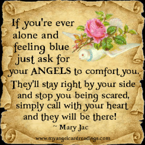 ... blue just ask for your angels to comfort you they ll stay right