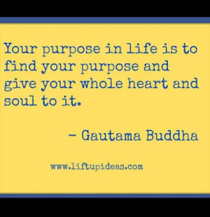 ... your-purpose-give-whole-heart-soul-to-it-gautama-buddha-quote-pictures