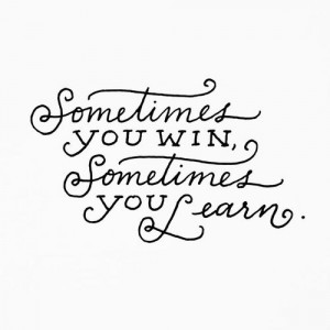 learn, life, life lessons, life quotes, picture quotes, quotes, win