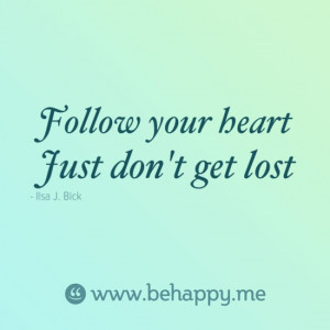 Follow your heart Just don't get lost