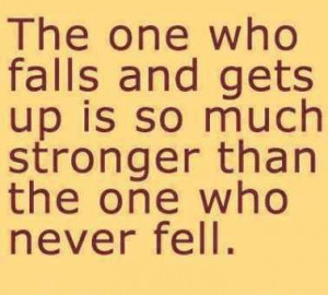 ... Up Is So Much Stronger than the one who never Fell ~ Failure Quote