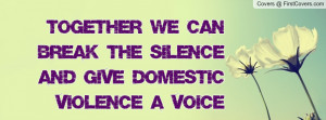 ... we can break the silenceand give domestic violence a voice , Pictures